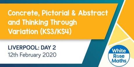 Concrete, Pictorial & Abstract and Thinking Through Variation  (Liverpool Day 2) KS3/KS4 tickets
