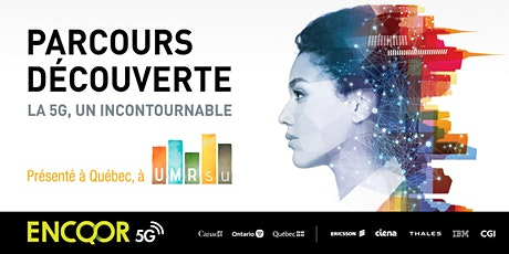 Parcours Découverte - ENCQOR 5G - Quebec billets