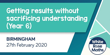 Getting results without sacrificing understanding - Year 6 (Birmingham) tickets