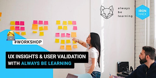 Get started in UXUI Design: UX Insights & User Validation with Always Be Learning