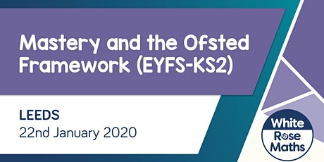 Mastery and the Ofsted Framework (Leeds)  EYFS-KS2 Leaders tickets