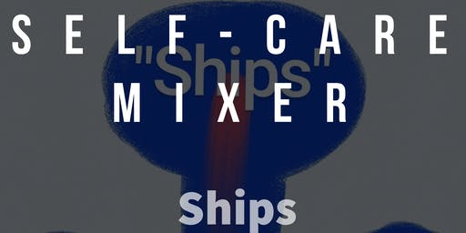 SELF-CARE MIXER AND SHIPS RELATIONSHIP PODCAST LIVE