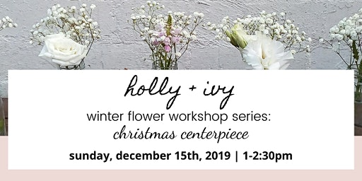 Winter Flower Workshop at MoCo: holly + ivy centerpiece session