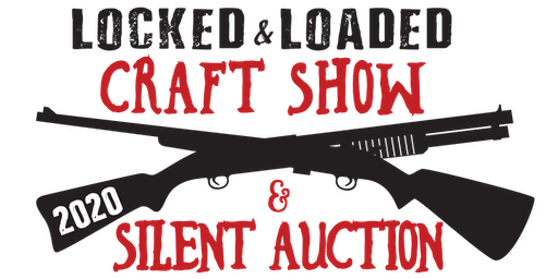Locked & Loaded Craft Show & Silent Auction