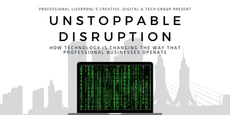 Unstoppable Disruption: How technology will change business tickets