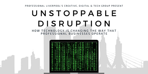Unstoppable Disruption: How technology will change business