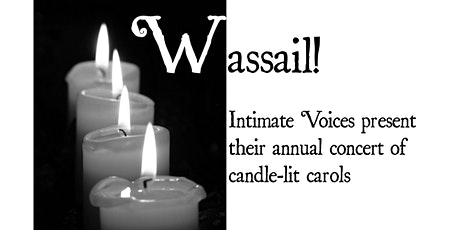 Wassail! Candle-lit Carols by Intimate Voices tickets