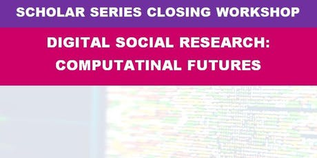 SeNSS Digital Social Research - Scholars Closing Workshop tickets