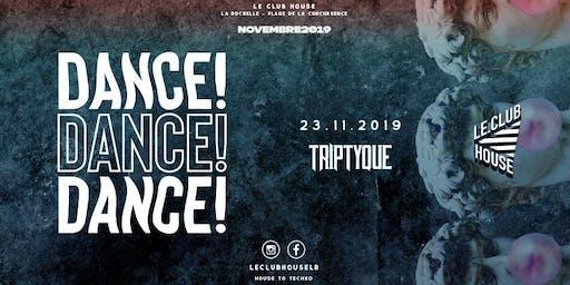 DANCE ! DANCE ! DANCE ! w/ Triptyque - SAM 23 NOV