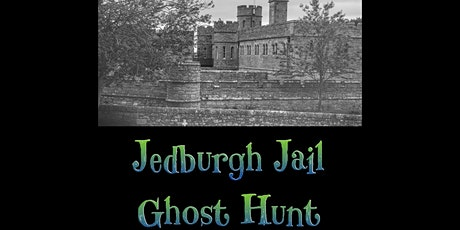 Jedburgh Castle Jail Interactive Ghost Hunt, Scotland 27/06/2020 tickets