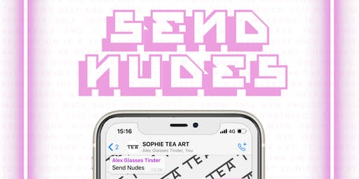 SEND NUDES - SOPHIE TEA ART LONDON SHOW