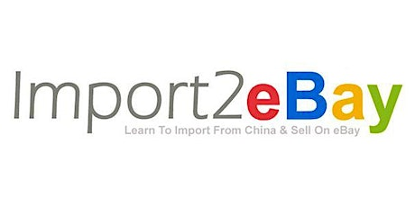 IMPORT2EBAY - 2020 Learn How To Import From China & Sell On eBay - NOW Held Online Via (ZOOM) tickets