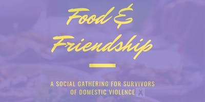 Food & Friendship: A Meet-Up for Domestic Violence Survivors