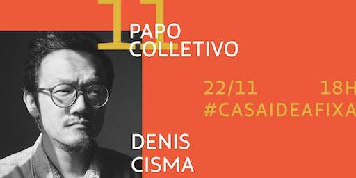 Papo Colletivo #11 - com Denis Kamioka aka Cisma