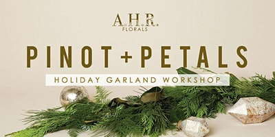 PINOT+PETALS: Holiday Garland Workshop with A.H.R. Florals
