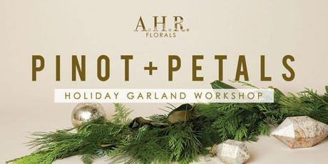 PINOT+PETALS: Holiday Garland Workshop with A.H.R. Florals tickets