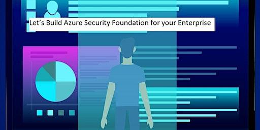 Let's Build Azure Security Foundation for your Enterprise