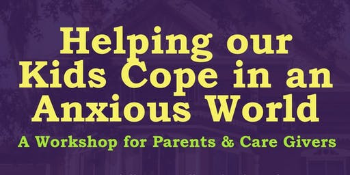 Helping our Kids Cope in an Anxious World (Grades K -6)