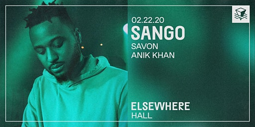 Sango, Savon & Anik Khan @ Elsewhere (Hall)
