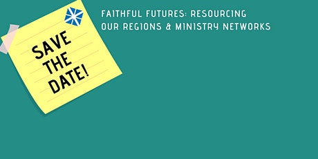 Faithful Futures: Resourcing Our Regions & Ministry Networks tickets