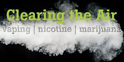 Clearing the Air:  vaping  |  nicotine  |  marijuana