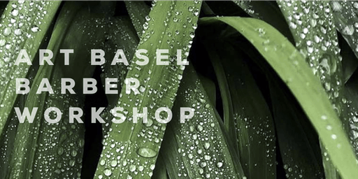 ART BASEL BARBER WORKSHOP