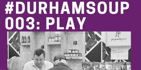 #DurhamSoup 003: Play - a micro-funding ideas party tickets