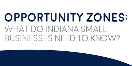 Opportunity Zones: What Do Indiana Small Businesses Need to Know? tickets