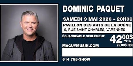 Dominic Paquet, nouveau spectacle ! Samedi 09 mai 2020  billets