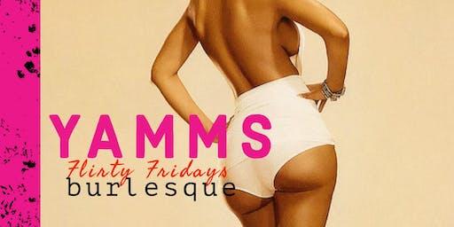 The Naked Hustle Show presents: YAMMS! FLIRTY FRIDAYS BURLESQUE