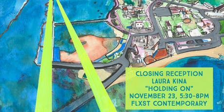 """Closing Reception: """"Holding On"""" by Laura Kina at FLXST Contemporary tickets"""