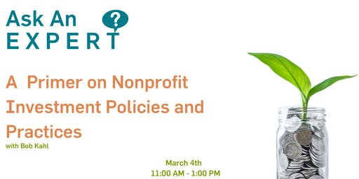 Ask An Expert - A Primer on Nonprofit Investment Policies and Practices with Bob Kahl
