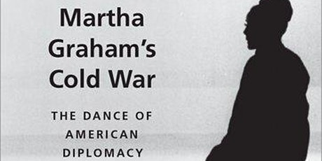Martha Graham's Cold War: the Dance of American Diplomacy tickets