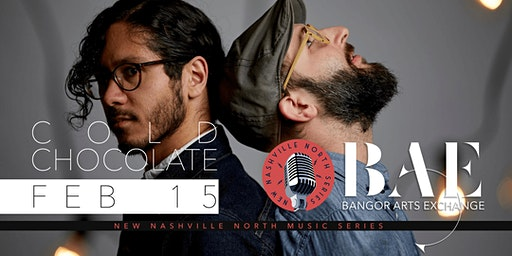 Cold Chocolate presented by New Nashville North at Bangor Arts Exchange