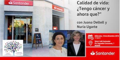Calidad de vida ¿Tengo cáncer y ahora que? con Juana Deltell y Nuria Ugarte entradas