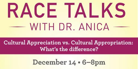 Race Talks with Dr. Anica: Cultural Appropriation vs. Cultural Appreciation tickets
