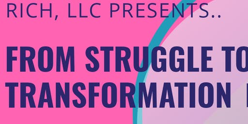 RICH,LLC Presents: From Struggle to Transformation Book Tour