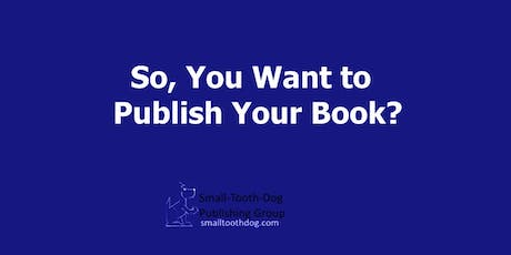 So, You Want to Publish Your Book?: An Intro to Publishing (January 2020) tickets