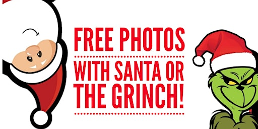 Photos with Santa or The Grinch!