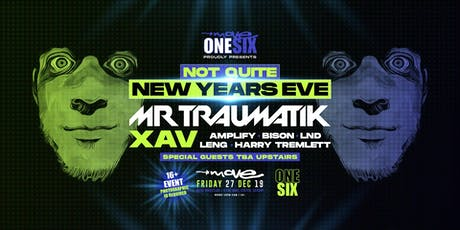 Move One Six: Not quite New Year's Eve with Mr Traumatik & XAV tickets