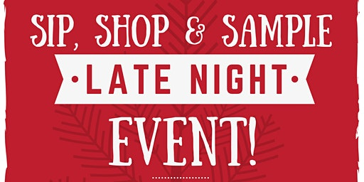 Sip, Shop and Sample- Holiday Late Night Event