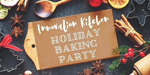 Innovation Kitchen Holiday Baking Party
