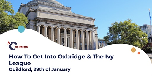 How To Get Into Oxbridge & The Ivy League - Guildford, Jan 29th