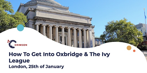 How To Get Into Oxbridge & The Ivy League - London, Jan 25th
