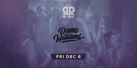 Royal Fridays @ Rec & Royal w/ Dame Williams tickets