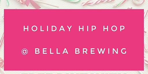 Holiday Hip Hop @ Bella Brewing