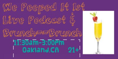 We Peeped It 1st  Live Podcast & Brunch Brunch