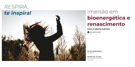 Respira, Te inspira!  Imersão em Bioenergética e Renascimento ingressos