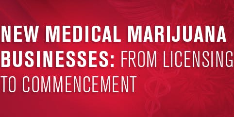New Medical Marijuana Businesses: From Licensing to Commencement