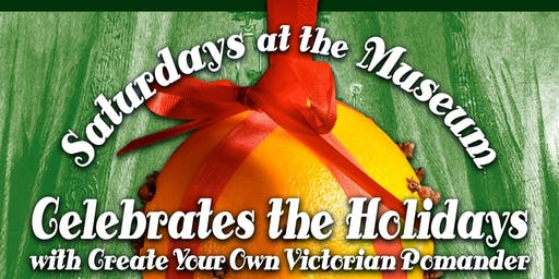 Saturdays at the Museum Celebrates the Holidays - Create Your Own Pomander